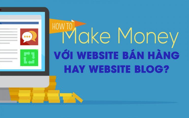 Nên làm website bán hàng hay website blog làm MMO để ra số, doanh thu