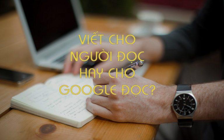 Viết blog kiếm tiền online là viết cho Google đọc hay cho người dùng?