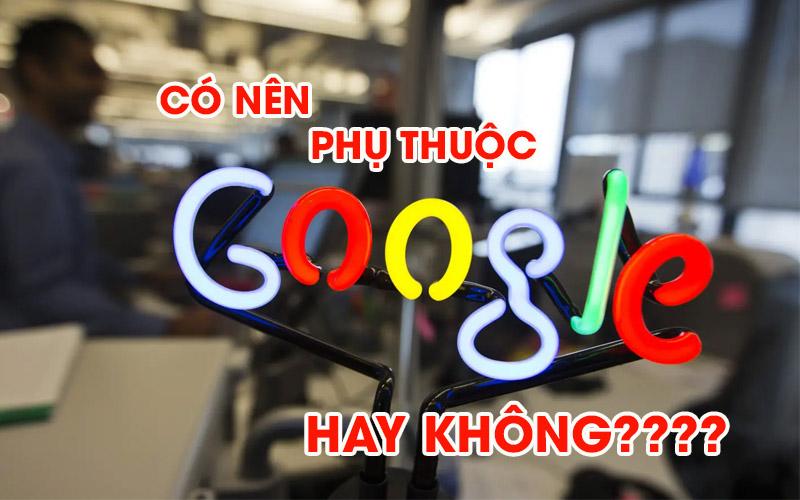 Phụ thuộc vào SEO, vào Google nên hay không nên khi làm Blog MMO?