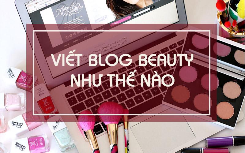 Beauty blog, Beaty vlog là gì? Làm gì để có thể viết Blog làm đẹp?